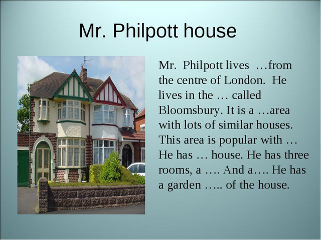 Mr. Philpott house Mr. Philpott lives …from the centre of London. He lives in...