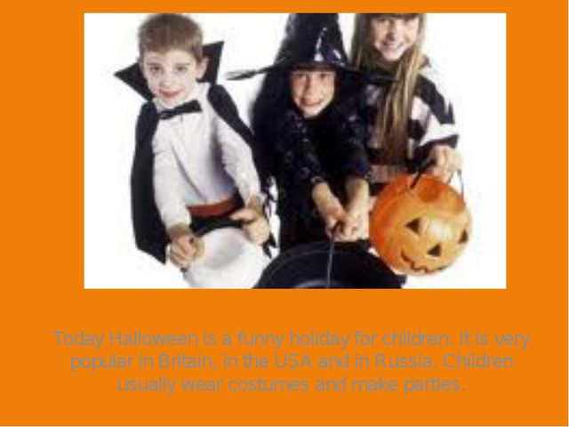 Today Halloween is a funny holiday for children. It is very popular in Britai...