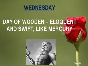 WEDNESDAY DAY OF WOODEN – ELOQUENT AND SWIFT, LIKE MERCURY Page *