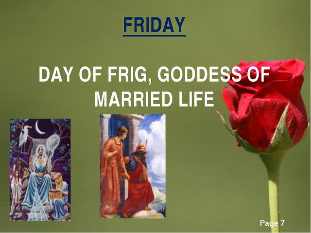 FRIDAY DAY OF FRIG, GODDESS OF MARRIED LIFE Page *
