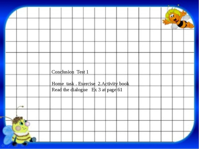 Conclusion Test 1 Home task . Exercise 2.Activity book Read the dialogue Ex...