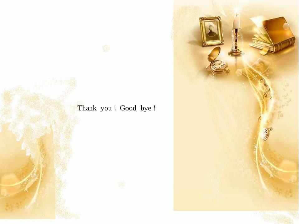 Thank you ! Good bye !