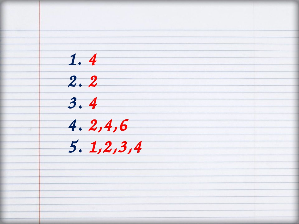 1. 4 2. 2 3. 4 4. 2,4,6 5. 1,2,3,4