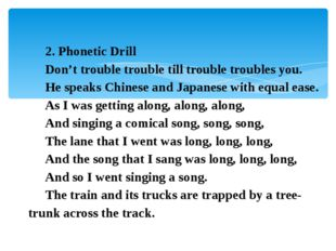 2. Phonetic Drill Don't trouble trouble till trouble troubles you. He speaks