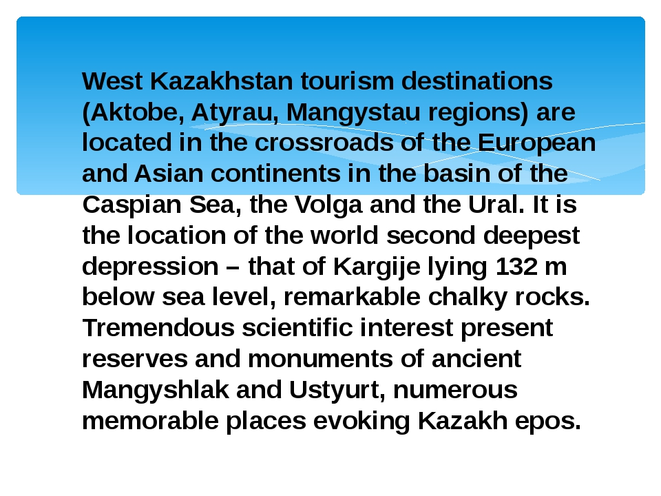 West Kazakhstan tourism destinations (Aktobe, Atyrau, Mangystau regions) are...