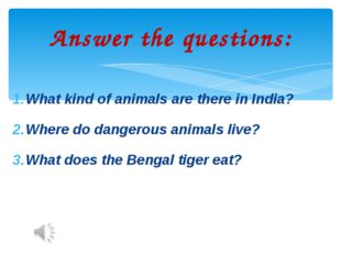 What kind of animals are there in India? Where do dangerous animals live? Wha