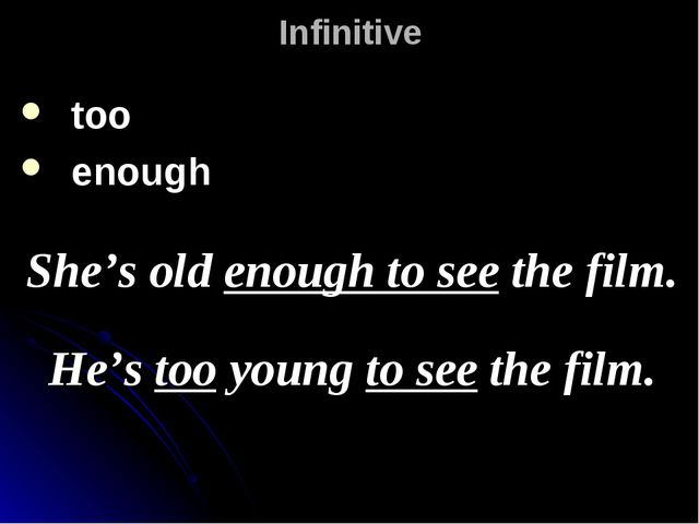 Infinitive too enough She's old enough to see the film. He's too young to see...