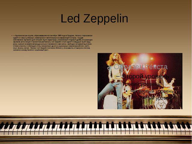 Led Zeppelin — британская рок-группа, образовавшаяся в сентябре 1968 года в Л...