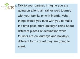 2.Talkto your partner. Imagine you are going on a long air, rail orroad jour