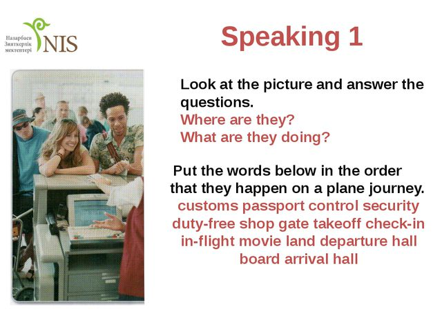Speaking 1 Look at the picture and answer the questions. Where are they? Wha...