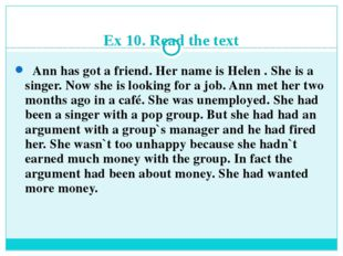 Ex 10. Read the text Ann has got a friend. Her name is Helen . She is a singe