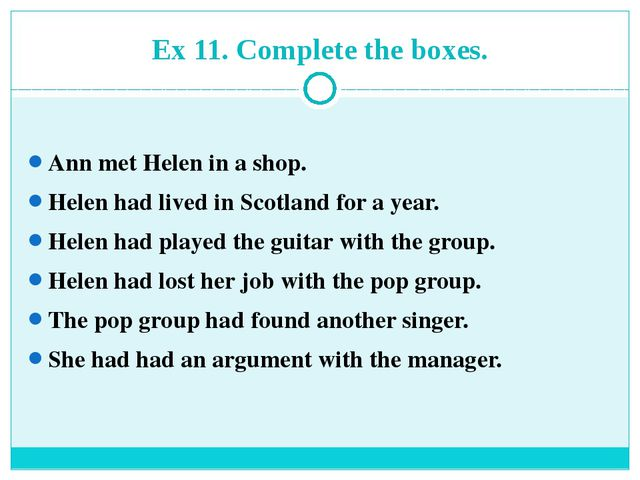 Ex 11. Complete the boxes. Ann met Helen in a shop. Helen had lived in Scotla...
