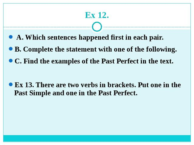 Ex 12. A. Which sentences happened first in each pair. B. Complete the statem...