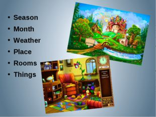 Season Month Weather Place Rooms Things