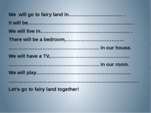 We will go to fairy land in…………………………… . It will be………………………………………………………. . W