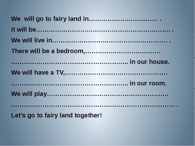 We will go to fairy land in…………………………… . It will be………………………………………………………. . W...