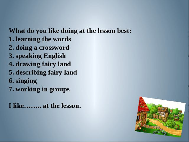 What do you like doing at the lesson best: 1. learning the words 2. doing a c...