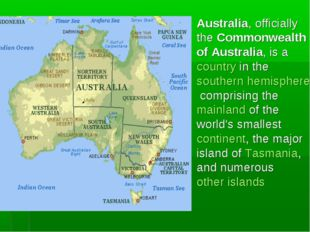 Australia, officially the Commonwealth of Australia, is a country in the sout