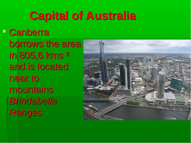 Capital of Australia Canberra borrows the area in 805,6 kms ² and is located...