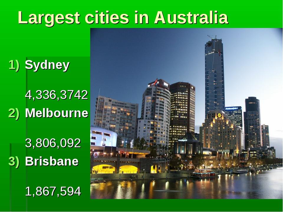 Largest cities in Australia Sydney 4,336,3742 Melbourne 3,806,092 Brisbane 1,...