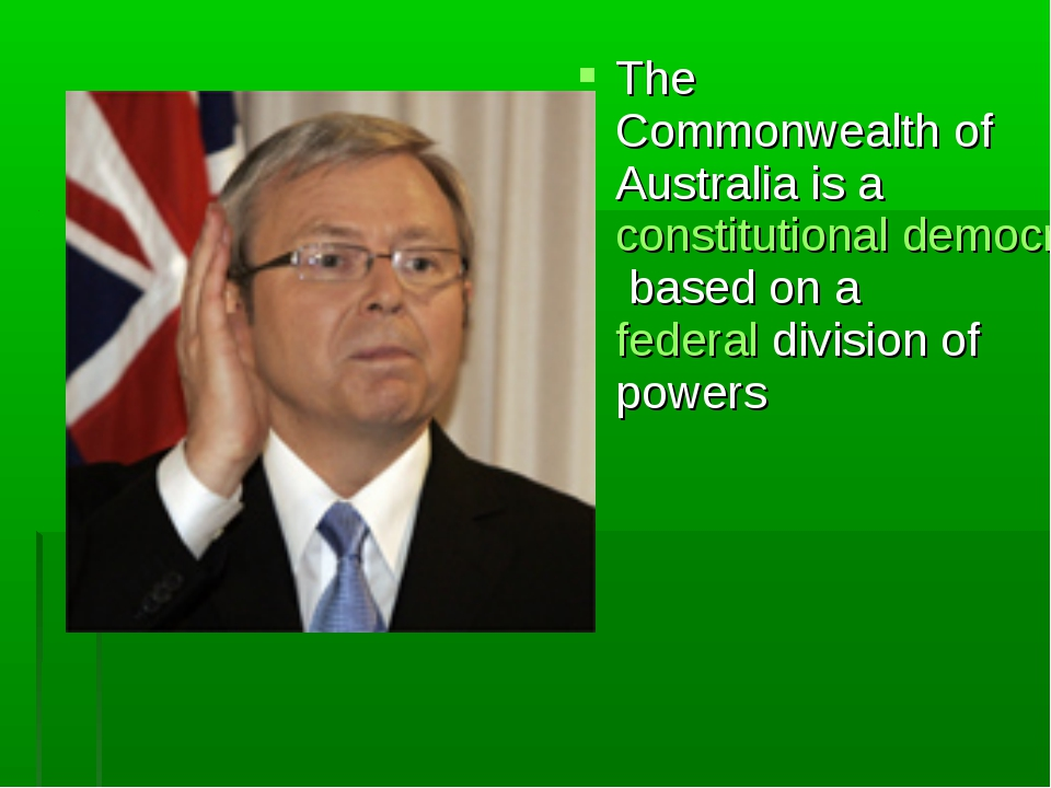 The Commonwealth of Australia is a constitutional democracy based on a federa...