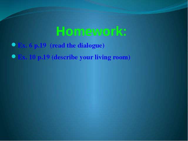 Ex. 6 p.19 (read the dialogue) Ex. 10 p.19 (describe your living room) Homewo...
