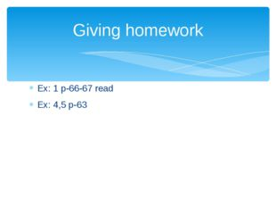 Ex: 1 p-66-67 read Ex: 4,5 p-63 Giving homework