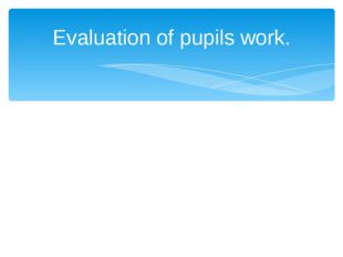 Evaluation of pupils work.