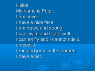 Hello! My name is Peter. I am seven. I have a nice face. I am brave and stron