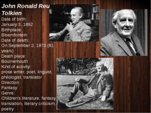 John Ronald Reuel Tolkien Date of birth: January 3, 1892 Birthplace: Bloemfon