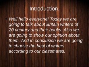 Introduction. Well hello everyone! Today we are going to talk about Britain w
