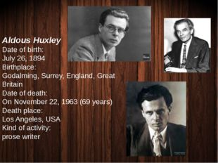 Aldous Huxley Date of birth: July 26, 1894 Birthplace: Godalming, Surrey, Eng