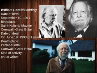William Gerald Golding Date of birth: September 19, 1911 Birthplace: Saint-Ko