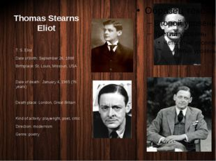 Thomas Stearns Eliot T. S. Eliot Date of birth: September 26, 1888 Birthplace
