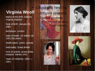Virginia Woolf Name at the birth: Adelina Virginia Stephen Date of birth: Jan
