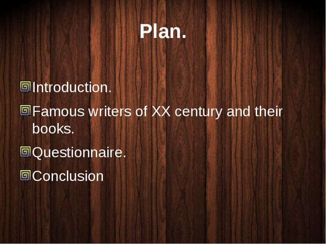 Plan. Introduction. Famous writers of XX century and their books. Questionnai...