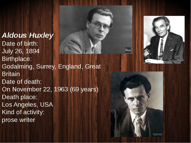 Aldous Huxley Date of birth: July 26, 1894 Birthplace: Godalming, Surrey, Eng...