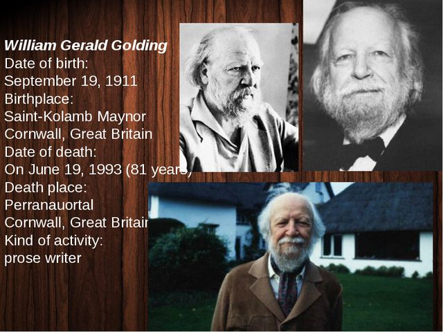 William Gerald Golding Date of birth: September 19, 1911 Birthplace: Saint-Ko...