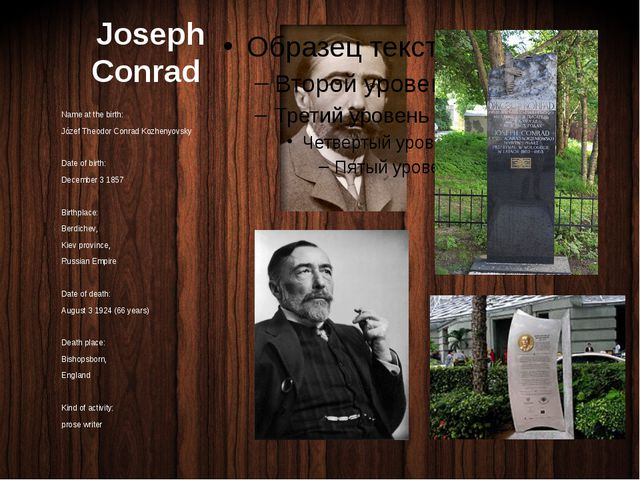 Joseph Conrad Name at the birth: Józef Theodor Conrad Kozhenyovsky Date of bi...