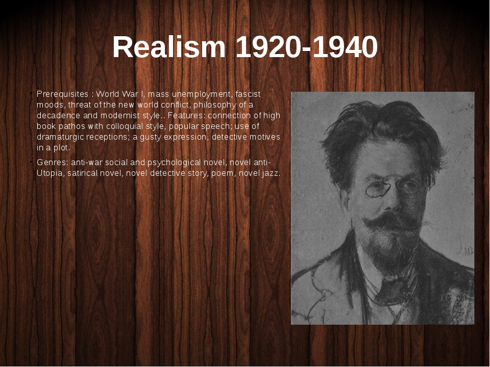 Realism 1920-1940 Prerequisites : World War I, mass unemployment, fascist moo...