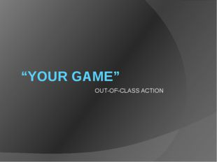 """YOUR GAME"" OUT-OF-CLASS ACTION"