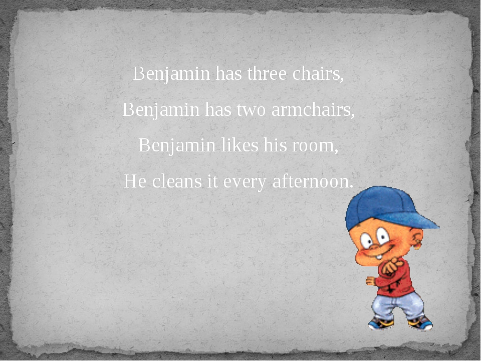 Benjamin has three chairs, Benjamin has two armchairs, Benjamin likes his roo...