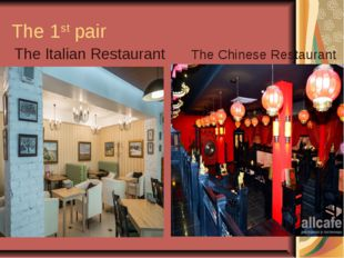 The 1st pair The Italian Restaurant The Chinese Restaurant