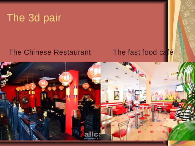 The 3d pair The Chinese Restaurant The fast food café