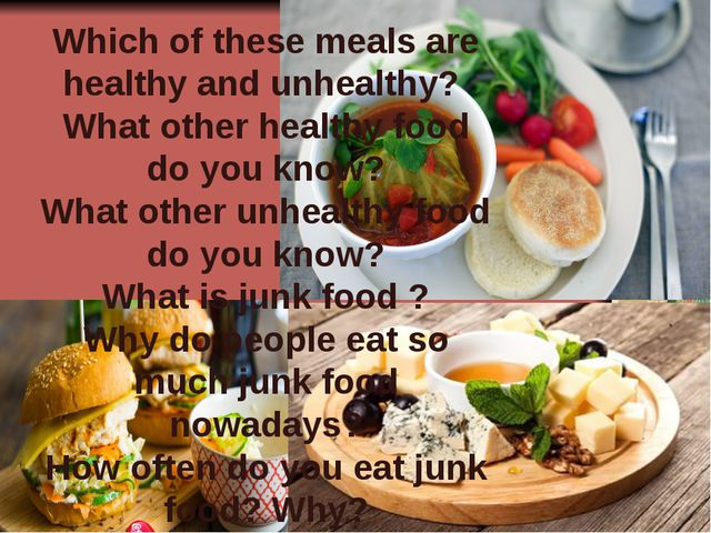Which of these meals are healthy and unhealthy? What other healthy food do yo...