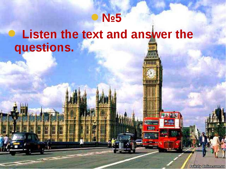 №5 Listen the text and answer the questions.