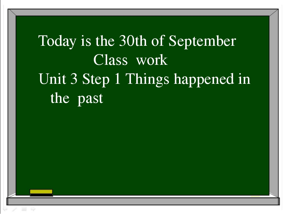 Today is the 30th of September Class work Unit 3 Step 1 Things happened in t...
