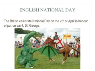 ENGLISH NATIONAL DAY The British celebrate National Day on the 23rd of April