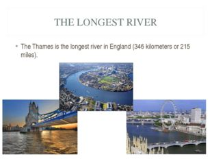 THE LONGEST RIVER The Thames is the longest river in England (346 kilometers
