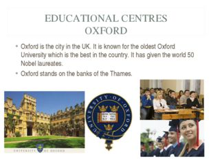 EDUCATIONAL CENTRES OXFORD Oxford is the city in the UK. It is known for the